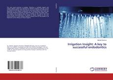 Bookcover of Irrigation Insight: A key to successful endodontics