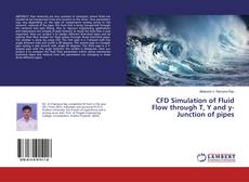 Bookcover of CFD Simulation of Fluid Flow through T, Y and y-Junction of pipes