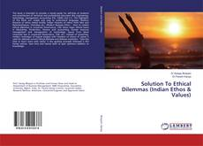 Copertina di Solution To Ethical Dilemmas (Indian Ethos & Values)
