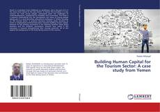 Bookcover of Building Human Capital for the Tourism Sector: A case study from Yemen