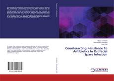 Bookcover of Counteracting Resistance To Antibiotics In Orofacial Space Infection