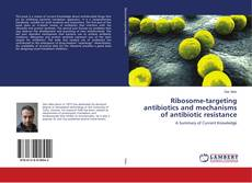 Bookcover of Ribosome-targeting antibiotics and mechanisms of antibiotic resistance