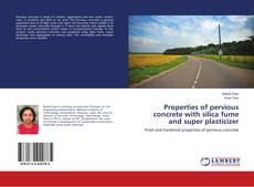 Bookcover of Properties of pervious concrete with silica fume and super plasticizer