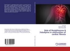 Borítókép a  Role of Rosiglitazone & Felodipine in attenuation of cardiac fibrosis - hoz