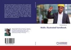 Bookcover of Walls: illustrated handbook.