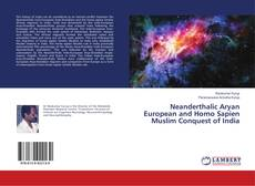 Bookcover of Neanderthalic Aryan European and Homo Sapien Muslim Conquest of India