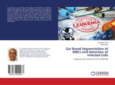 Gui Based Segmentation of WBCs and Detection of Infected Cells的封面