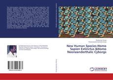 Borítókép a  New Human Species-Homo Sapien Extinctus &Homo Neoneanderthalic Cyborgs - hoz