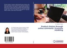 Bookcover of Product choices through online comments: A process modeling