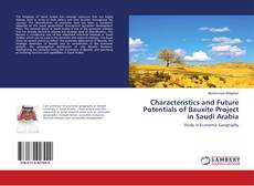 Bookcover of Characteristics and Future Potentials of Bauxite Project in Saudi Arabia