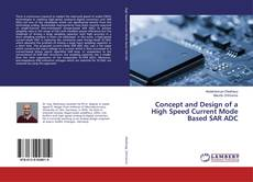Concept and Design of a High Speed Current Mode Based SAR ADC kitap kapağı