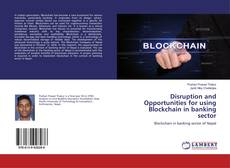 Bookcover of Disruption and Opportunities for using Blockchain in banking sector