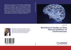 Biochemical Studies on New Natural Inhibitors of Cholinesterases kitap kapağı