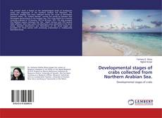 Bookcover of Developmental stages of crabs collected from Northern Arabian Sea.
