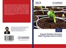 Yaprak Eksiltme Stresinin Bitki Fizyoloji Üzerine Etkisi kitap kapağı