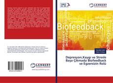 Borítókép a  Depresyon,Kaygı ve Stresle Başa Çıkmada Biofeedback ve Egzersizin Rolü - hoz