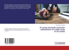 Bookcover of A survey towards customer satisfaction of credit cards in Sri Lanka