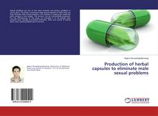 Couverture de Production of herbal capsules to eliminate male sexual problems