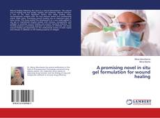 Portada del libro de A promising novel in situ gel formulation for wound healing