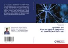 Bookcover of Synthesis and Pharmacological Evaluation of Novel Hetero Molecules