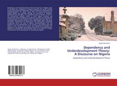 Bookcover of Dependency and Underdevelopment Theory: A Discourse on Nigeria