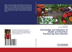 Bookcover of Knowledge and Adoption of Health and Nutrition Practices By Farm Women