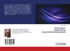 Bookcover of Gravitation explained by Gravitoelectromagnetism