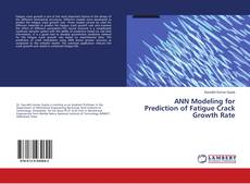Bookcover of ANN Modeling for Prediction of Fatigue Crack Growth Rate