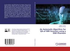 An Automatic Algorithm for QA of MRI Scanners using a DWI Phantom的封面