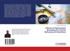 Bookcover of Effects of Destination Branding On Tourist Behavioural Intentions