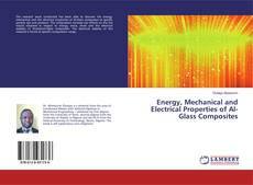 Bookcover of Energy, Mechanical and Electrical Properties of Al-Glass Composites