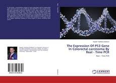 Bookcover of The Expression Of P53 Gene In Colorectal carcinoma By Real - Time PCR
