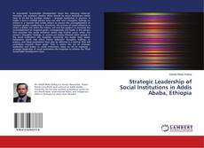 Couverture de Strategic Leadership of Social Institutions in Addis Ababa, Ethiopia