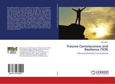 Bookcover of Trauma Consciousness and Resilience (TCR)