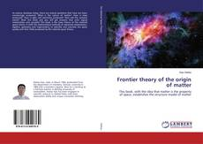 Bookcover of Frontier theory of the origin of matter