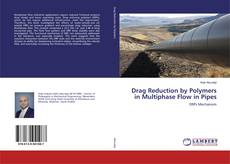 Drag Reduction by Polymers in Multiphase Flow in Pipes的封面