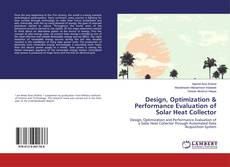 Bookcover of Design, Optimization & Performance Evaluation of Solar Heat Collector