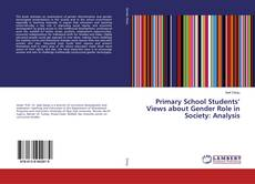Bookcover of Primary School Students' Views about Gender Role in Society: Analysis