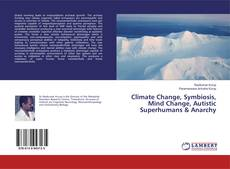 Climate Change, Symbiosis, Mind Change, Autistic Superhumans & Anarchy kitap kapağı