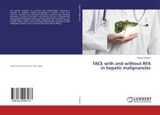 Bookcover of TACE with and without RFA in hepatic malignancies