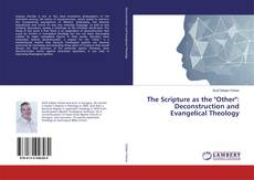 "Обложка The Scripture as the ""Other"": Deconstruction and Evangelical Theology"