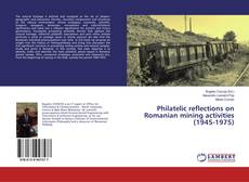 Bookcover of Philatelic reflections on Romanian mining activities (1945-1975)