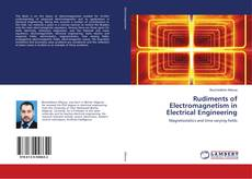 Bookcover of Rudiments of Electromagnetism in Electrical Engineering