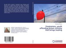 Capa do livro de Forgiveness, youth offending prison ministry that brings healing
