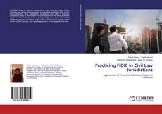 Bookcover of Practicing FIDIC in Civil Law Jurisdictions