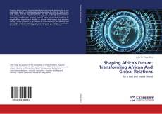 Portada del libro de Shaping Africa's Future: Transforming African And Global Relations
