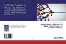 Bookcover of Bangladesh society and the global milieu Issues and count-narratives