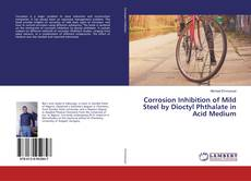 Bookcover of Corrosion Inhibition of Mild Steel by Dioctyl Phthalate in Acid Medium