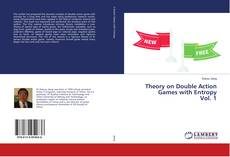 Borítókép a  Theory on Double Action Games with Entropy, vol. 1 - hoz
