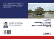 Bookcover of Production of bioactive compounds by Streptomyces cheonanensis VUK-A